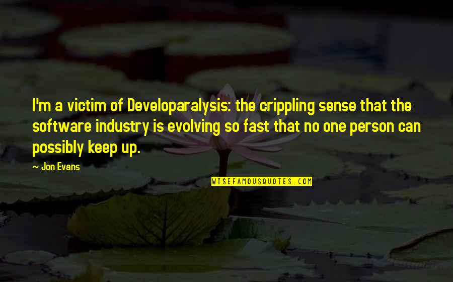 Kissing Frogs Quotes By Jon Evans: I'm a victim of Developaralysis: the crippling sense