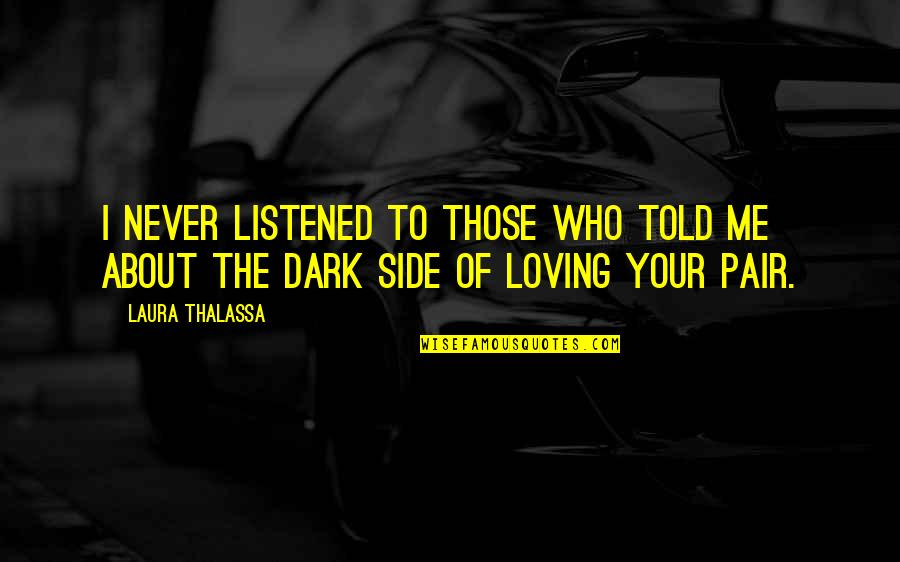 Kissing Frogs Quotes By Laura Thalassa: I never listened to those who told me