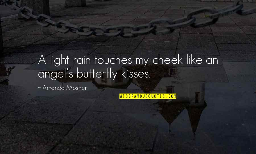 Kissing My Love Quotes By Amanda Mosher: A light rain touches my cheek like an