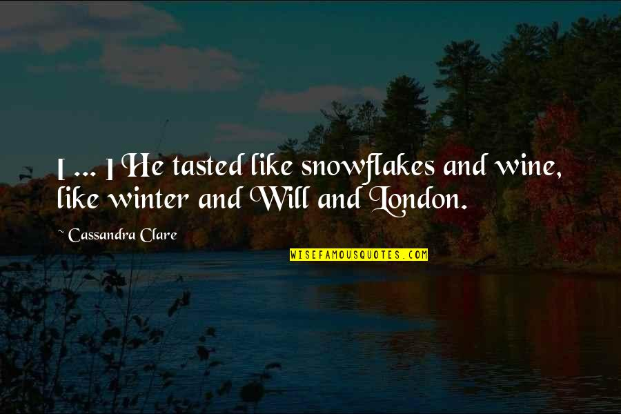 Kissing My Love Quotes By Cassandra Clare: [ ... ] He tasted like snowflakes and