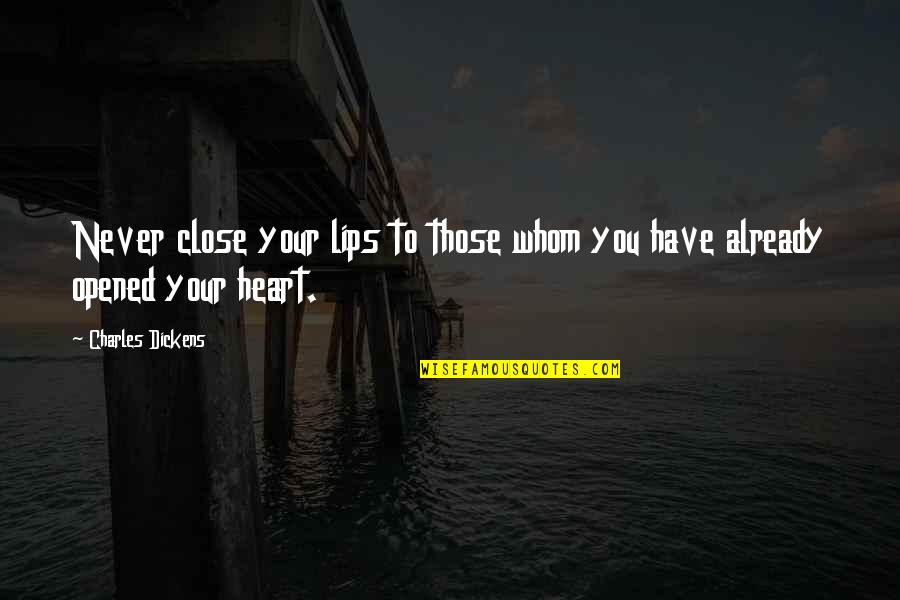 Kissing My Love Quotes By Charles Dickens: Never close your lips to those whom you