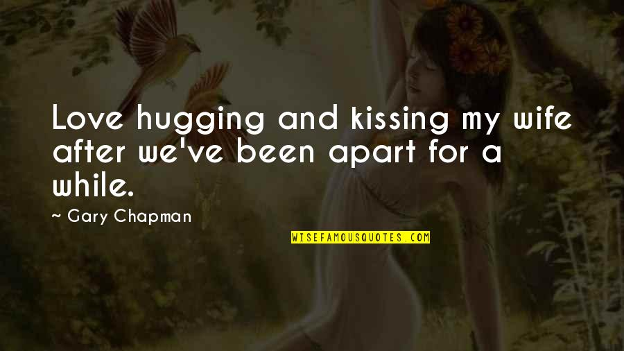 Kissing My Love Quotes By Gary Chapman: Love hugging and kissing my wife after we've