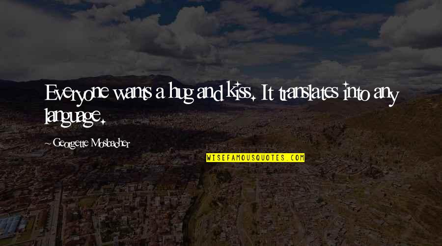 Kissing My Love Quotes By Georgette Mosbacher: Everyone wants a hug and kiss. It translates