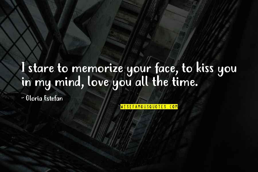 Kissing My Love Quotes By Gloria Estefan: I stare to memorize your face, to kiss