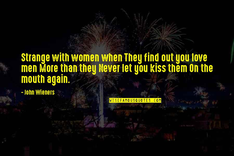 Kissing My Love Quotes By John Wieners: Strange with women when They find out you