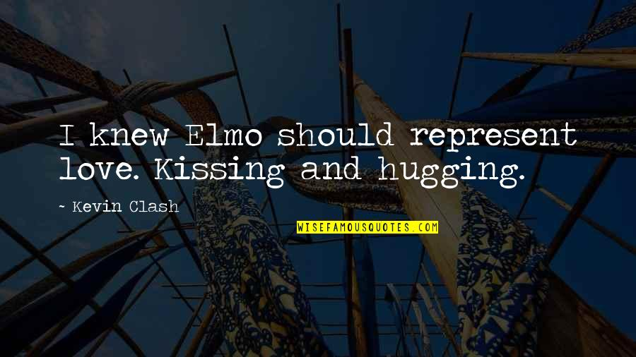 Kissing My Love Quotes By Kevin Clash: I knew Elmo should represent love. Kissing and