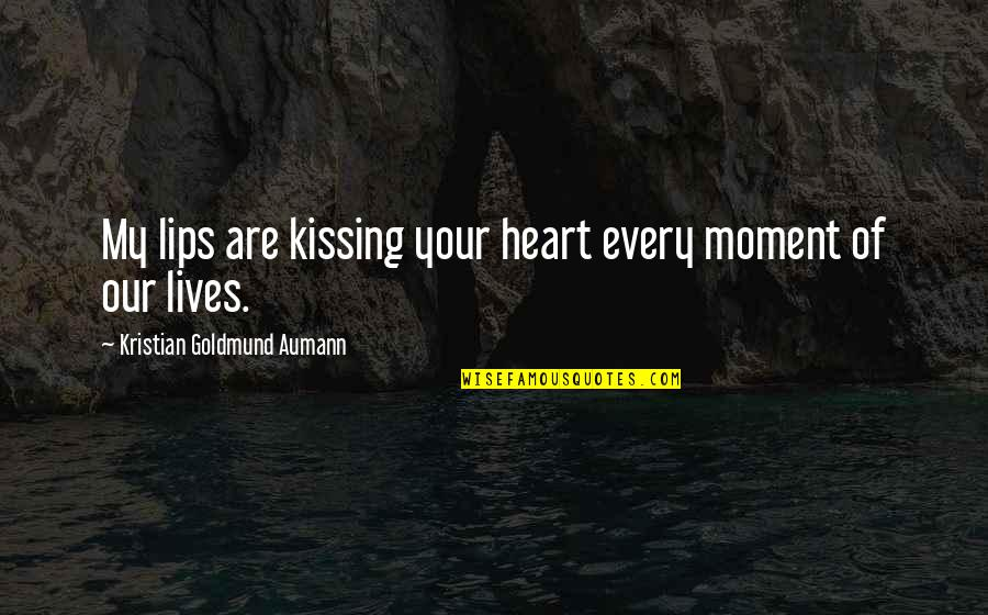 Kissing My Love Quotes By Kristian Goldmund Aumann: My lips are kissing your heart every moment