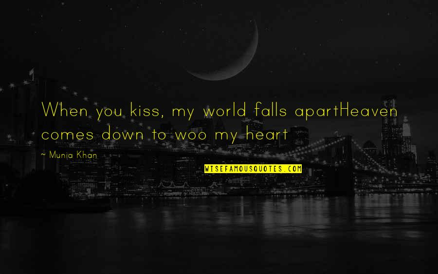 Kissing My Love Quotes By Munia Khan: When you kiss, my world falls apartHeaven comes