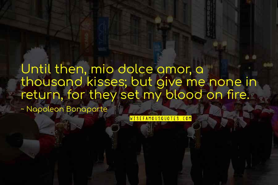 Kissing My Love Quotes By Napoleon Bonaparte: Until then, mio dolce amor, a thousand kisses;