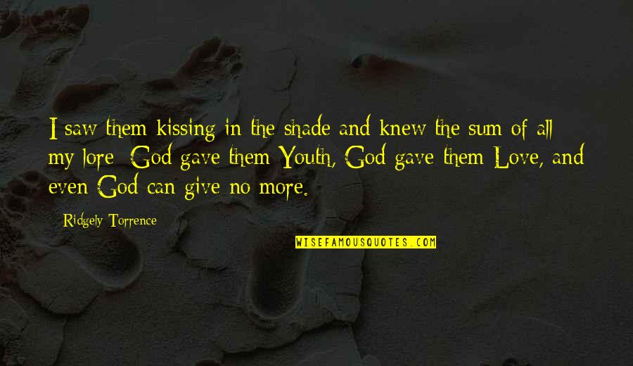 Kissing My Love Quotes By Ridgely Torrence: I saw them kissing in the shade and