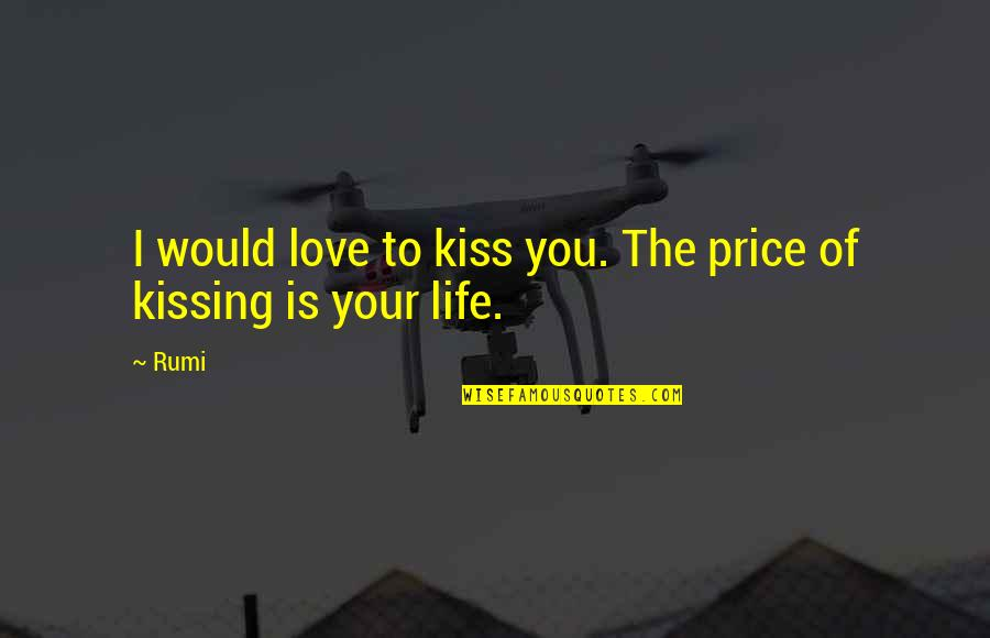 Kissing My Love Quotes By Rumi: I would love to kiss you. The price