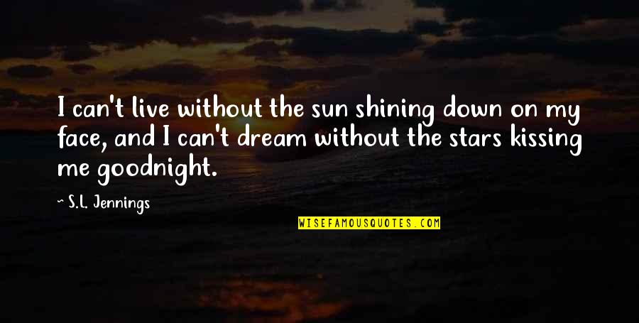 Kissing My Love Quotes By S.L. Jennings: I can't live without the sun shining down