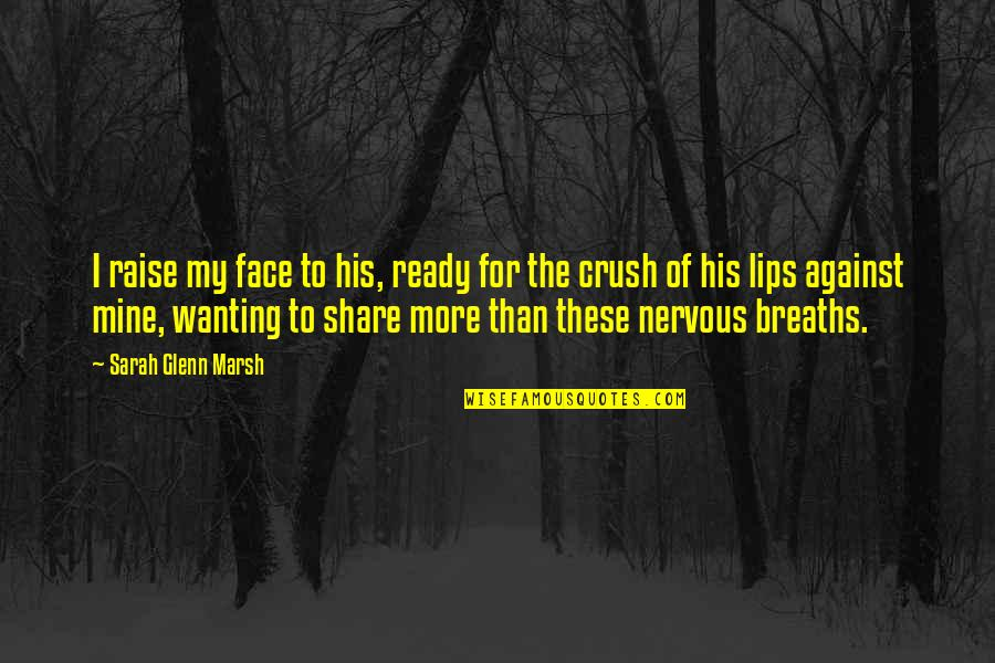Kissing My Love Quotes By Sarah Glenn Marsh: I raise my face to his, ready for