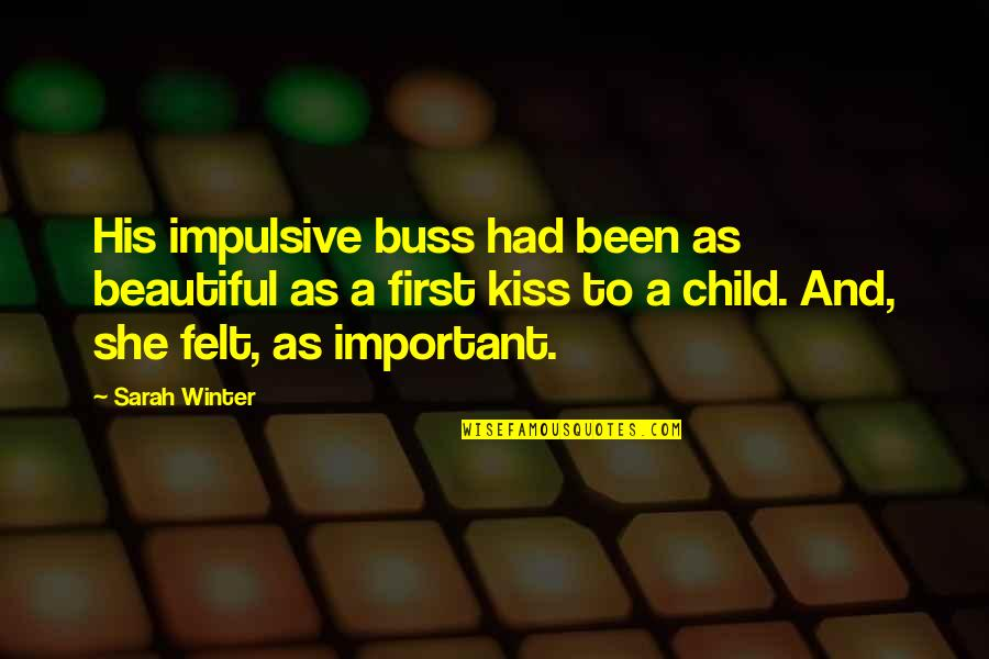 Kissing My Love Quotes By Sarah Winter: His impulsive buss had been as beautiful as