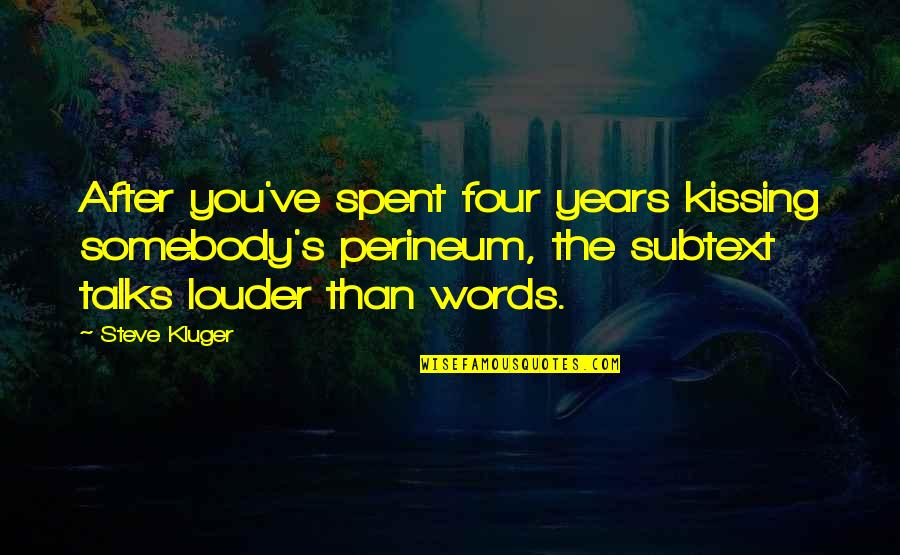 Kissing My Love Quotes By Steve Kluger: After you've spent four years kissing somebody's perineum,