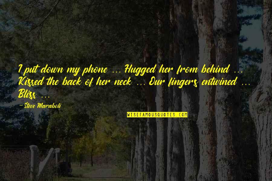Kissing My Love Quotes By Steve Maraboli: I put down my phone ... Hugged her