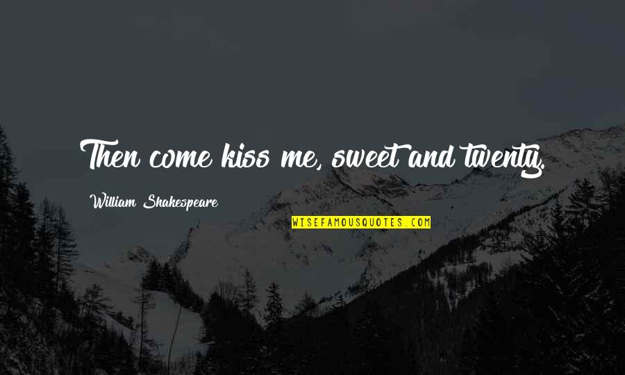 Kissing My Love Quotes By William Shakespeare: Then come kiss me, sweet and twenty.
