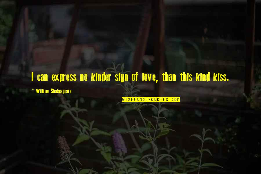 Kissing My Love Quotes By William Shakespeare: I can express no kinder sign of love,