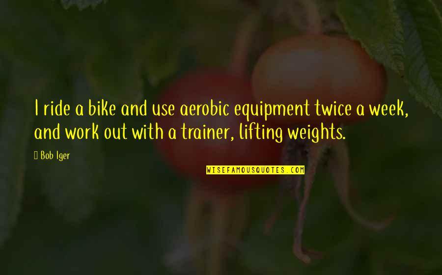 Kissinger Nixon Quotes By Bob Iger: I ride a bike and use aerobic equipment