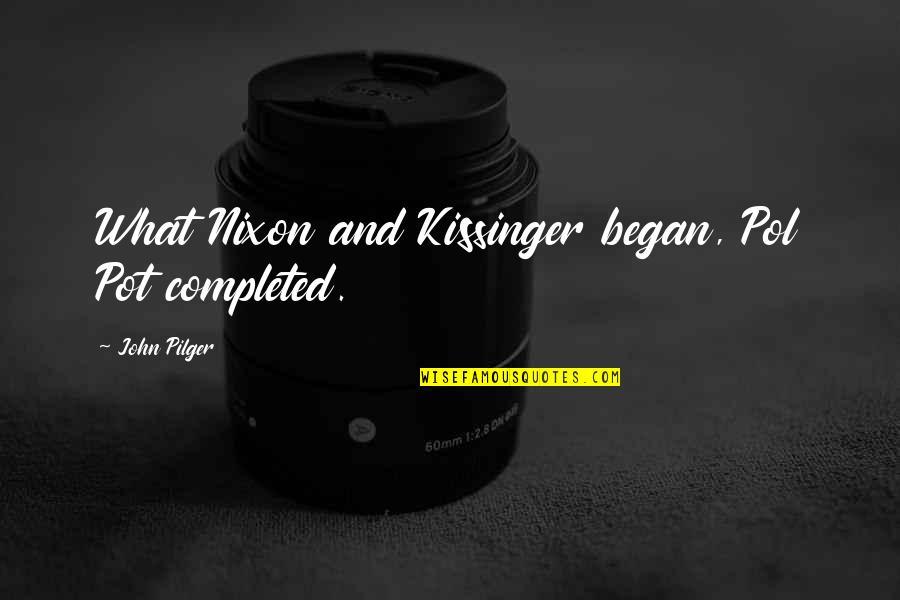 Kissinger Nixon Quotes By John Pilger: What Nixon and Kissinger began, Pol Pot completed.