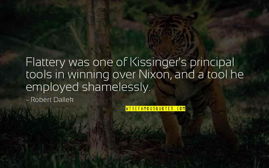 Kissinger Nixon Quotes By Robert Dallek: Flattery was one of Kissinger's principal tools in