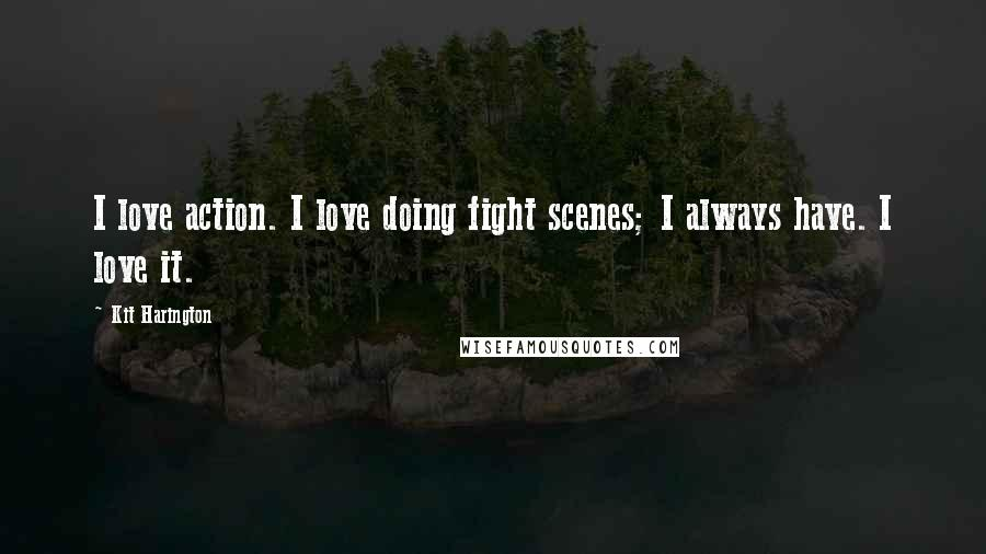 Kit Harington quotes: I love action. I love doing fight scenes; I always have. I love it.