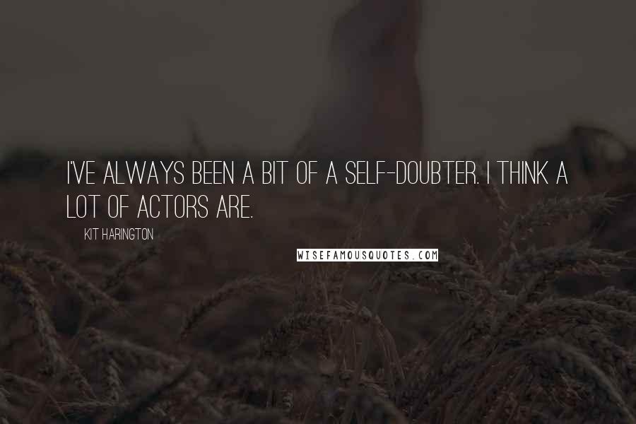 Kit Harington quotes: I've always been a bit of a self-doubter. I think a lot of actors are.
