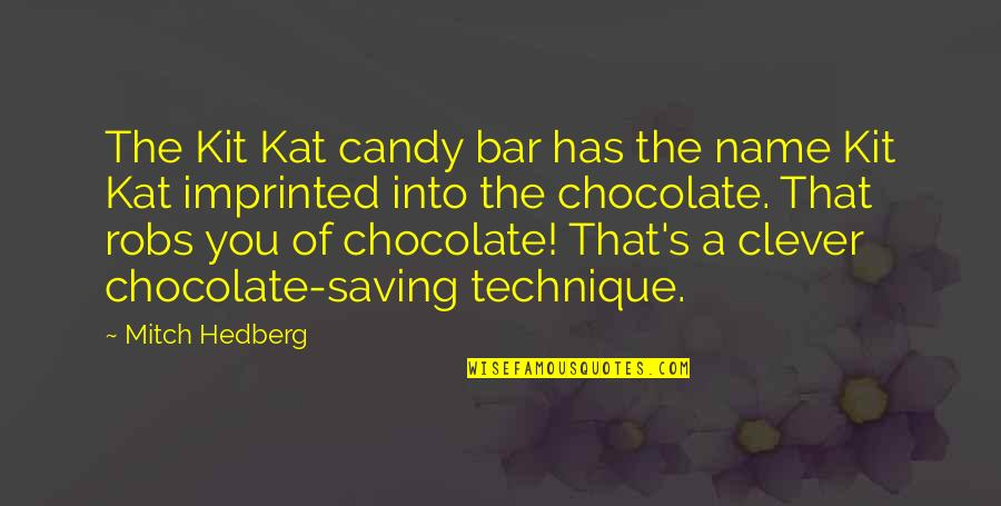 Kit Kat Bar Quotes By Mitch Hedberg: The Kit Kat candy bar has the name