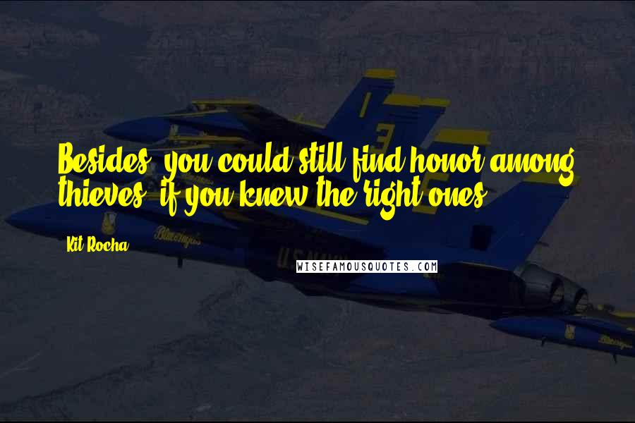 Kit Rocha quotes: Besides, you could still find honor among thieves, if you knew the right ones.