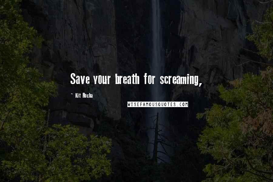 Kit Rocha quotes: Save your breath for screaming,