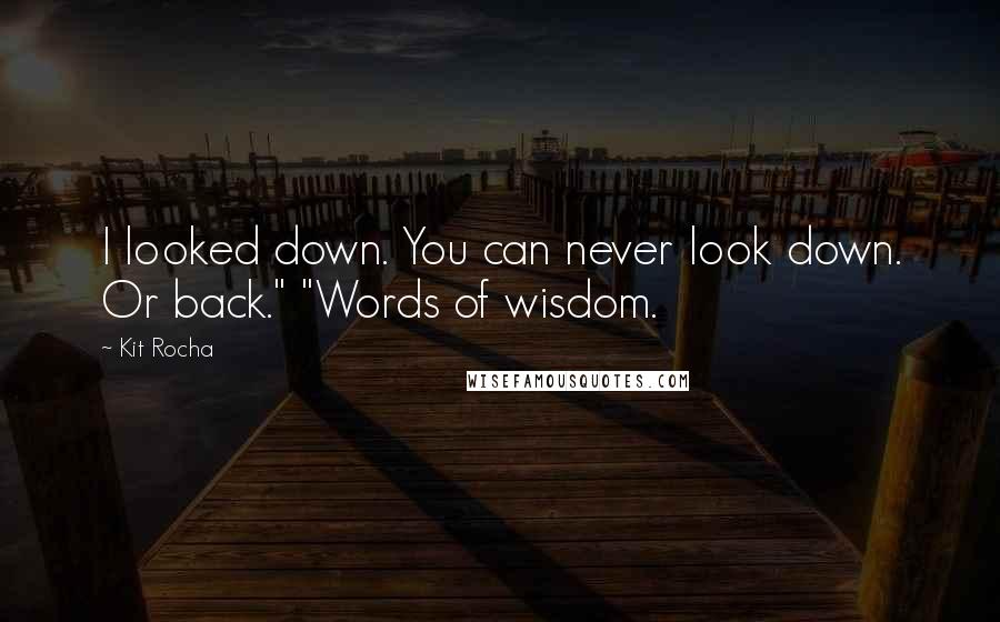 """Kit Rocha quotes: I looked down. You can never look down. Or back."""" """"Words of wisdom."""