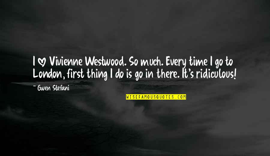 Kitchen Chalkboard Quotes By Gwen Stefani: I love Vivienne Westwood. So much. Every time