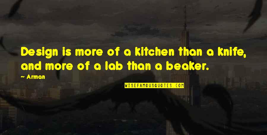 Kitchen Design Quotes By Arman: Design is more of a kitchen than a