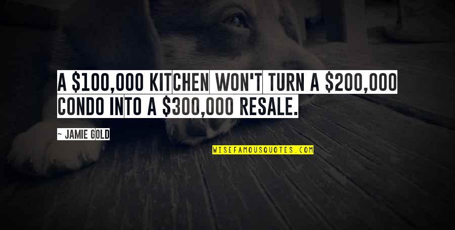 Kitchen Design Quotes By Jamie Gold: A $100,000 kitchen won't turn a $200,000 condo