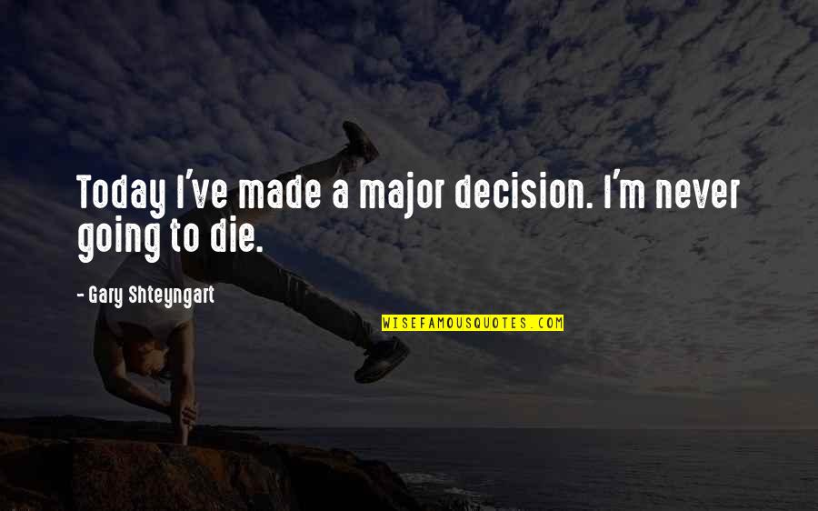 Kitchens Inspirational Quotes By Gary Shteyngart: Today I've made a major decision. I'm never