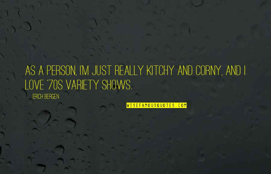 Kitchy Quotes By Erich Bergen: As a person, I'm just really kitchy and