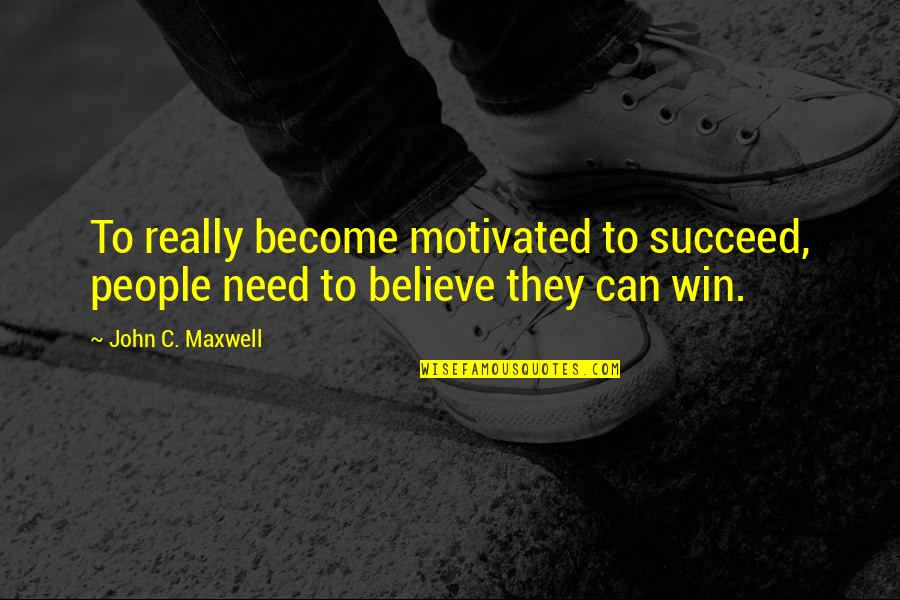 Kite Runner Betrayal Redemption Quotes By John C. Maxwell: To really become motivated to succeed, people need