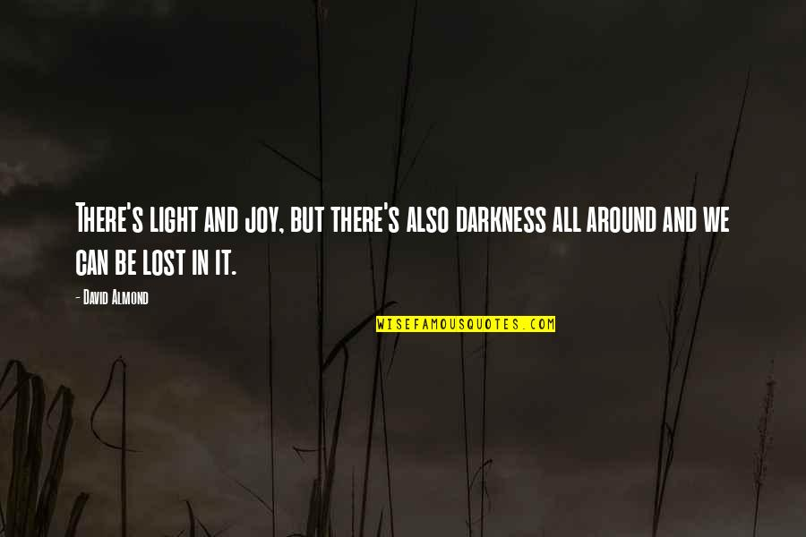 Kit's Wilderness Quotes By David Almond: There's light and joy, but there's also darkness