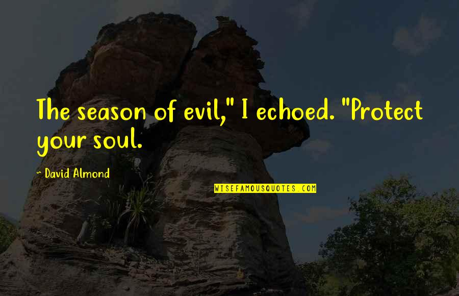 "Kit's Wilderness Quotes By David Almond: The season of evil,"" I echoed. ""Protect your"