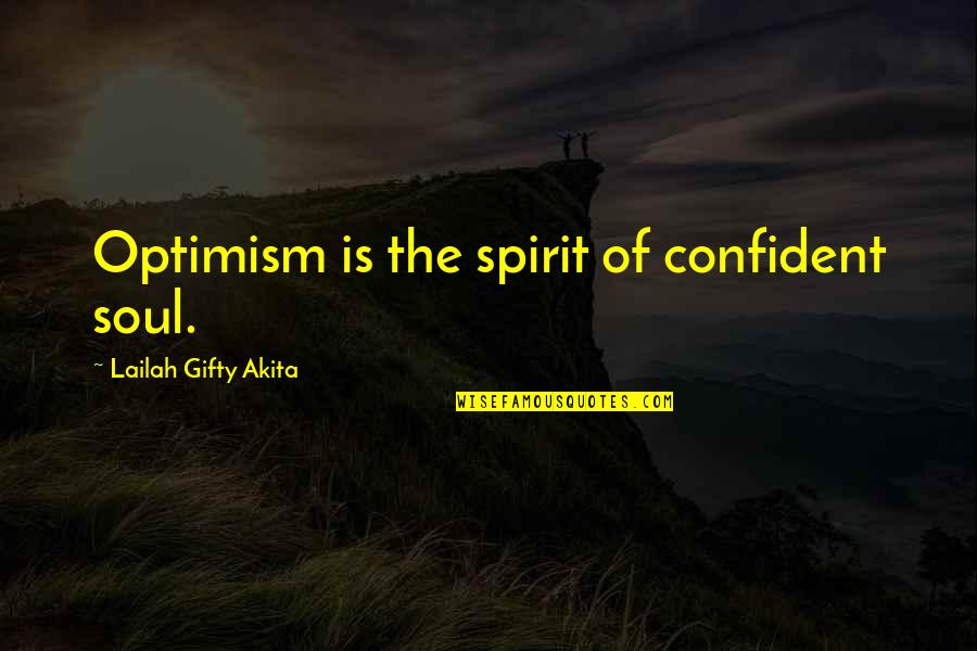 Kittish Quotes By Lailah Gifty Akita: Optimism is the spirit of confident soul.