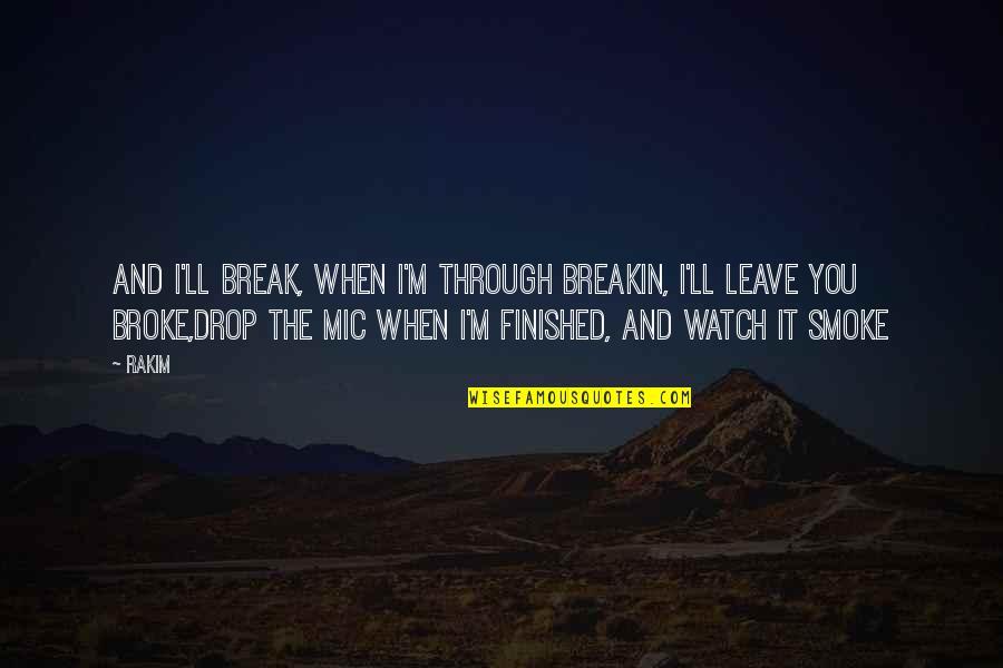 Kittish Quotes By Rakim: And I'll break, when I'm through breakin, I'll