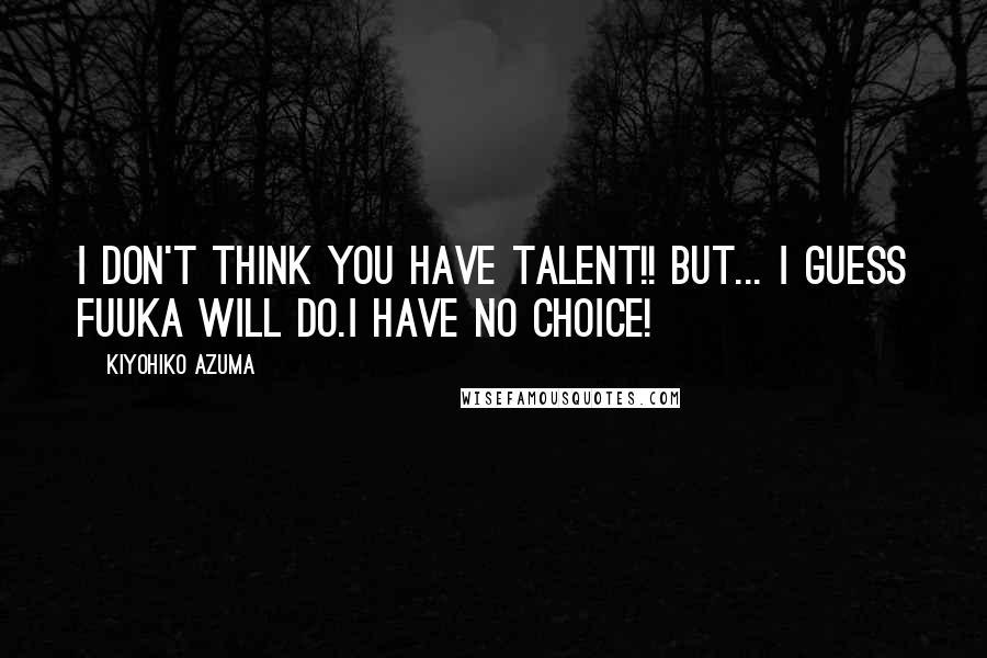Kiyohiko Azuma quotes: I don't think you have talent!! But... I guess Fuuka will do.I have no choice!
