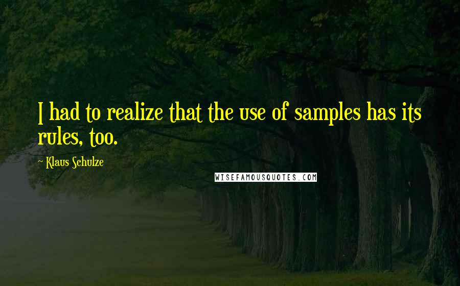 Klaus Schulze quotes: I had to realize that the use of samples has its rules, too.