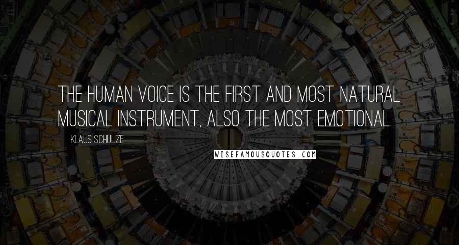 Klaus Schulze quotes: The human voice is the first and most natural musical instrument, also the most emotional.