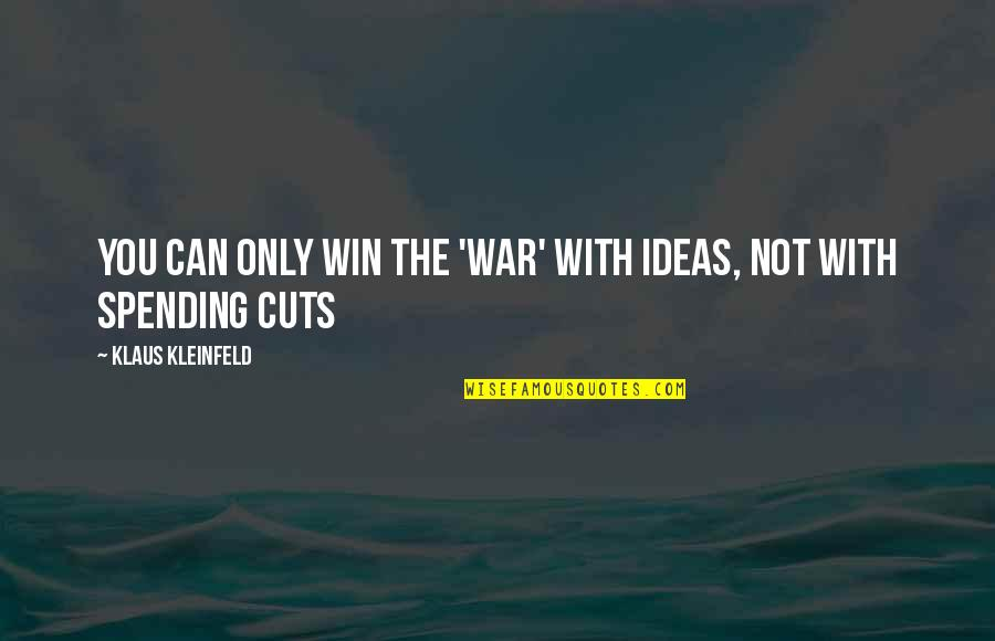 Kleinfeld Quotes By Klaus Kleinfeld: You can only win the 'war' with ideas,