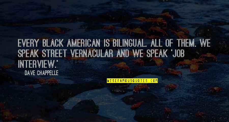Klm Group Quotes By Dave Chappelle: Every black American is bilingual. All of them.