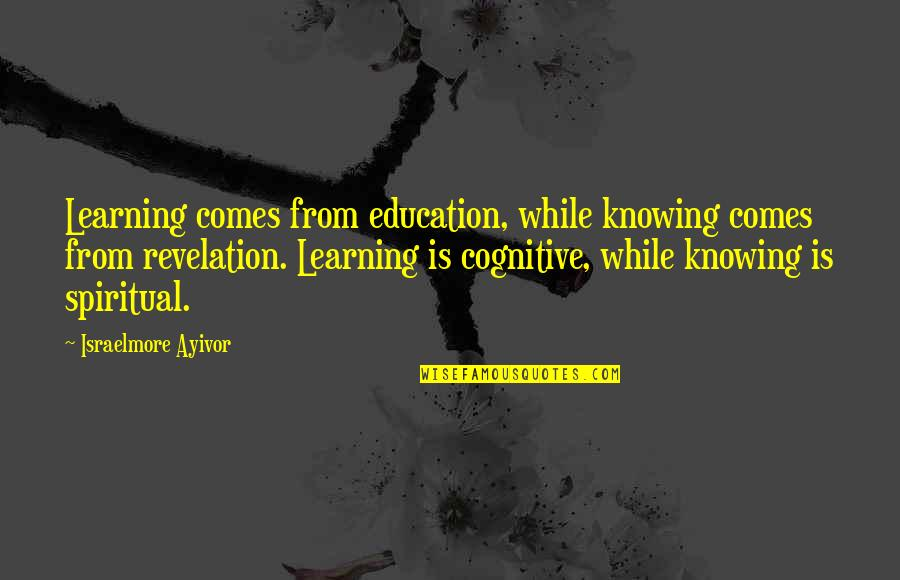Klm Group Quotes By Israelmore Ayivor: Learning comes from education, while knowing comes from