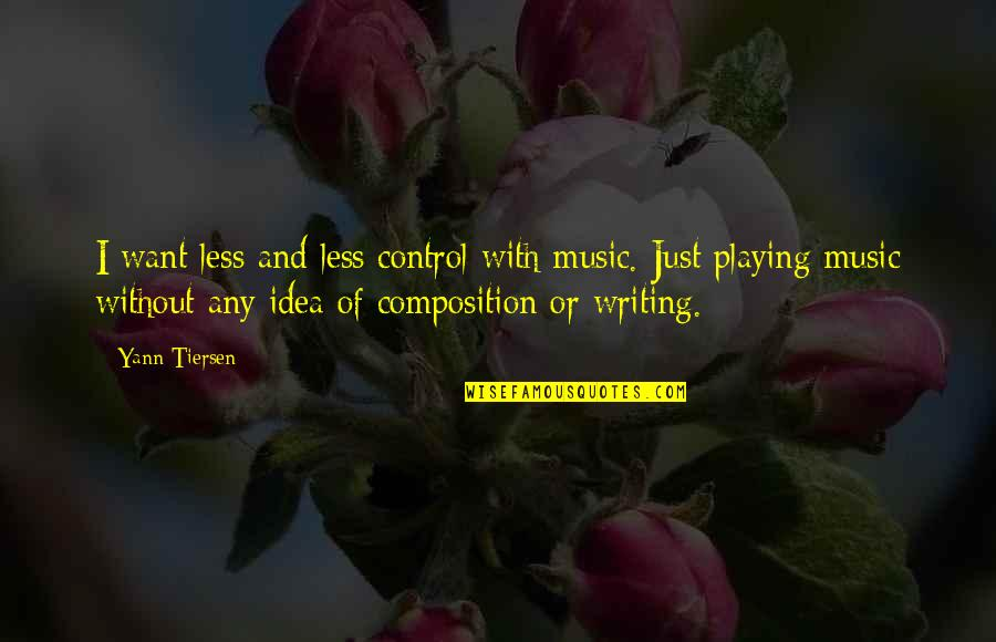 Klm Group Quotes By Yann Tiersen: I want less and less control with music.