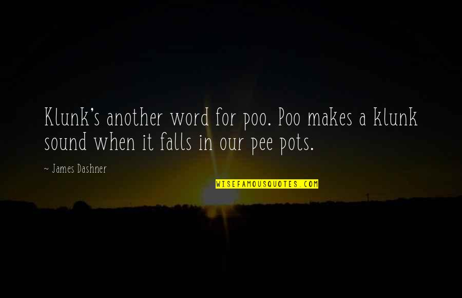 Klunk Quotes By James Dashner: Klunk's another word for poo. Poo makes a