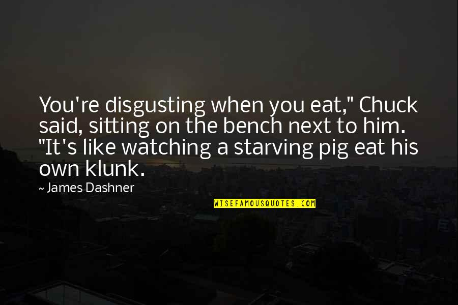 "Klunk Quotes By James Dashner: You're disgusting when you eat,"" Chuck said, sitting"